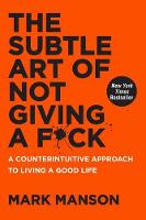 The Subtle Art of Not Giving a F*ck: ...