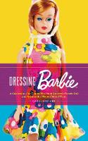 Dressing Barbie: A Celebration of the...