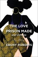 The Love Prison Made and Unmade: My...