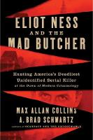 Eliot Ness and the Mad Butcher:...