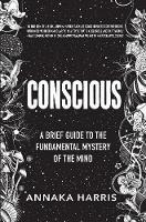 Conscious: A Brief Guide to the...