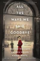 All the Ways We Said Goodbye: A Novel...