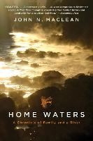 Home Waters: A Chronicle of Family ...