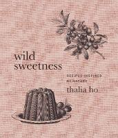 Wild Sweetness: Recipes Inspired by...