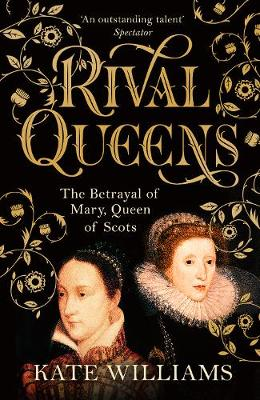 Rival Queens: The Betrayal of Mary,...