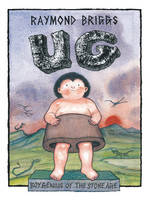 Ug : Boy Genius Of The Stone Age And...