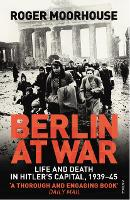 Berlin at War: Life and Death in...