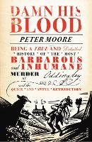 Damn His Blood: Being a True and...