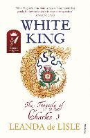 White King: Charles I, Traitor,...