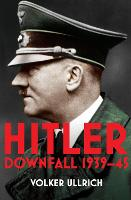 Hitler: Volume II: Downfall 1939-45