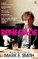 Renegade: The Lives and Tales of Mark...
