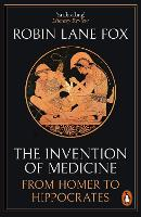 The Invention of Medicine: From Homer...