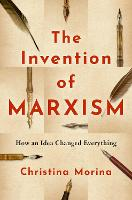 The Invention of Marxism: How an Idea...