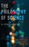 The Philosophy of Science: A Companion