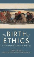 The Birth of Ethics: Reconstructing...