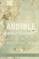 Audible Infrastructures: Music, ...
