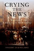 Crying the News: A History of...
