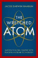 The Wretched Atom America's Global...