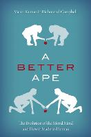 A Better Ape: The Evolution of the...