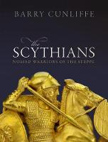 The Scythians: Nomad Warriors of the...