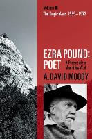 Ezra Pound: Poet: Volume III: The...
