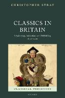 Classics in Britain: Scholarship,...