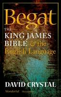 Begat: The King James Bible and the...