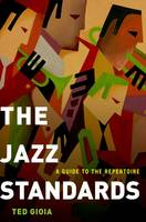 The Jazz Standards: A Guide to the...