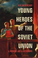 Young Heroes of the Soviet Union: A...
