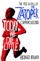 Today We Die a Little: The Rise and...