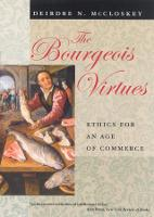 The Bourgeois Virtues: Ethics for an...