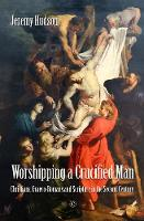 Worshipping a Crucified Man