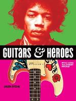 Guitars and Heroes: Mythic Guitars ...