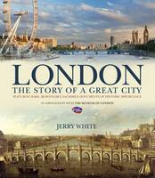 London: The Story of a Great City:...