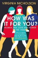 How Was It For You?: Women, Sex, Love...