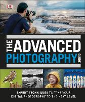 The Advanced Photography Guide: The...