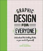Graphic Design For Everyone:...