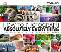 How to Photograph Absolutely...