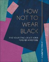 How Not to Wear Black: Find your...
