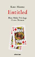 Entitled: How Male Privilege Hurts Women