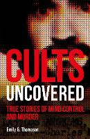 Cults Uncovered: True Stories of Mind...