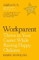 Workparent: Thrive in Your Career...