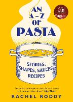 An A-Z of Pasta: Stories, Shapes,...