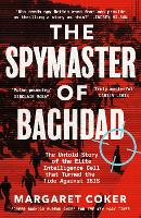 The Spymaster of Baghdad: The Untold...