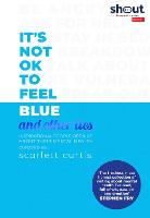 It's Not OK to Feel Blue (and other...