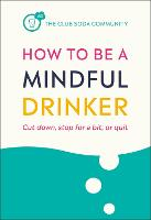 How to Be a Mindful Drinker: Cut ...