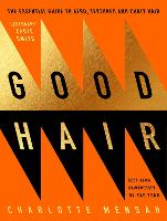 Good Hair: The Essential Guide to...