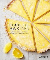 Complete Baking: Classic Recipes and...
