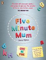 Five Minute Mum: Give Me Five: Five...