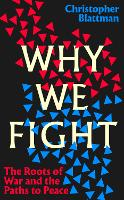 Why We Fight: The Roots of War and ...